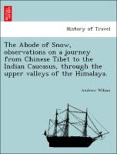 The Abode of Snow, observations on a journey from Chinese Tibet