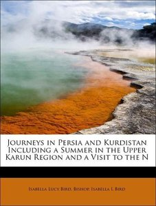 Journeys in Persia and Kurdistan Including a Summer in the Upper