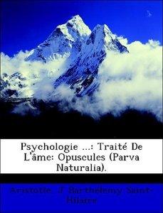 Psychologie ...: Traité De L'âme: Opuscules (Parva Naturalia).