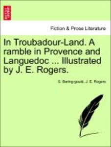 In Troubadour-Land. A ramble in Provence and Languedoc ... Illus