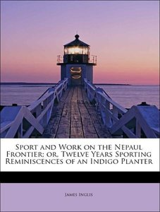 Sport and Work on the Nepaul Frontier; or, Twelve Years Sporting