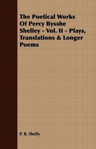 The Poetical Works Of Percy Bysshe Shelley - Vol. II - Plays, Tr