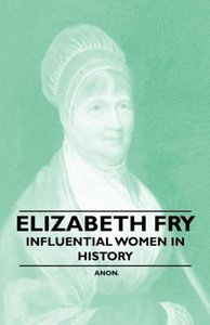 Elizabeth Fry - Influential Women in History