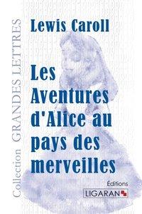 Les Aventures d'Alice au pays des merveilles(grands caractères)