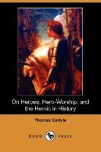 On Heroes, Hero-Worship, and the Heroic in History (Dodo Press)