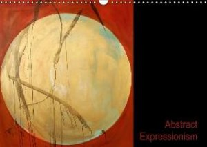 Abstract Expressionism (Wall Calendar 2015 DIN A3 Landscape)