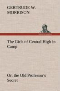 The Girls of Central High in Camp Or, the Old Professor's Secret