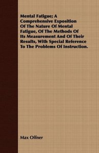 Mental Fatigue; A Comprehensive Exposition Of The Nature Of Ment