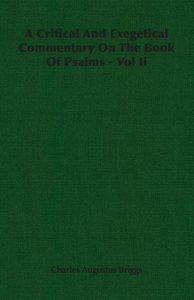 A Critical And Exegetical Commentary On The Book Of Psalms - Vol