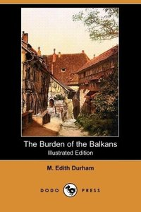 The Burden of the Balkans (Illustrated Edition) (Dodo Press)