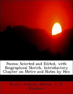 Poems; Selected and Edited, with Biographical Sketch, Introducto