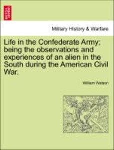 Life in the Confederate Army; being the observations and experie