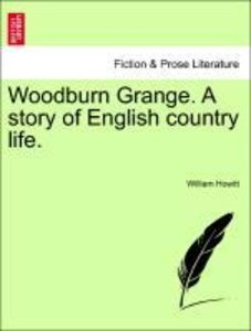 Woodburn Grange. A story of English country life. Vol. I.