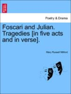 Foscari and Julian. Tragedies [in five acts and in verse].