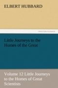 Little Journeys to the Homes of the Great - Volume 12 Little Jou
