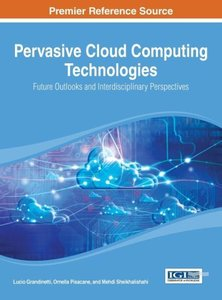Pervasive Cloud Computing Technologies: Future Outlooks and Inte
