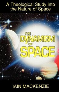 The Dynamism of Space: A Theological Study Into the Nature of Sp