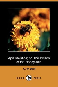 APIs Mellifica; Or, the Poison of the Honey Bee (Dodo Press)