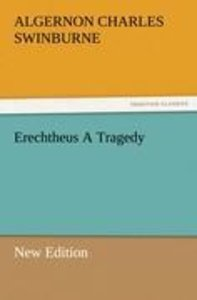 Erechtheus A Tragedy (New Edition)