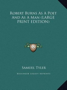 Robert Burns As A Poet And As A Man (LARGE PRINT EDITION)