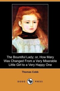 The Bountiful Lady; Or, How Mary Was Changed from a Very Miserab