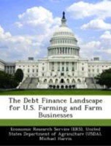 The Debt Finance Landscape for U.S. Farming and Farm Businesses