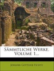 Johann Gottlien Fichte's sämmtliche Werke, Erster Band