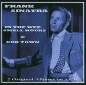 Sinatra, F: In The Wee Small Hours & Our Town