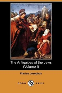 The Antiquities of the Jews (Volume I) (Dodo Press)