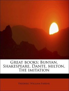 Great books; Bunyan, Shakespeare, Dante, Milton, The imitation