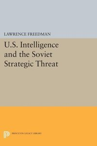 Freedman: U.S. Intelligence And The Soviet Strategic Threat (Pap