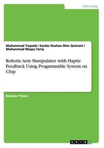 Robotic Arm Manipulator with Haptic Feedback Using Progammable S