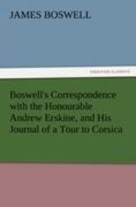 Boswell's Correspondence with the Honourable Andrew Erskine, and