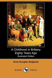 A Childhood in Brittany Eighty Years Ago (Illustrated Edition) (