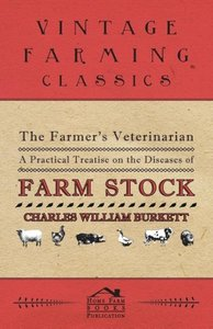 The Farmer's Veterinarian - A Practical Treatise on the Diseases