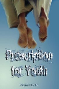 Prescription for Youth by Maxwell Maltz (the author of Psycho-Cy