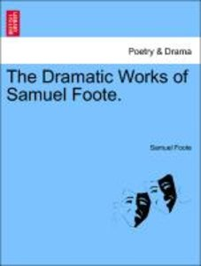 The Dramatic Works of Samuel Foote.