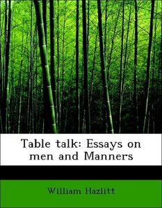 Table talk: Essays on men and Manners