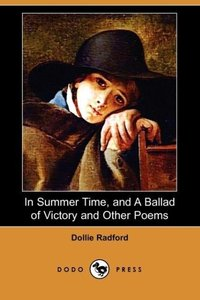 In Summer Time, and a Ballad of Victory and Other Poems (Dodo Pr