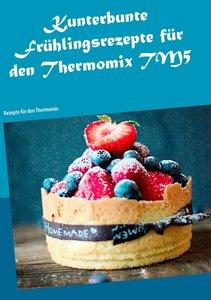 Kunterbunte Frühlingsrezepte für den Thermomix TM5