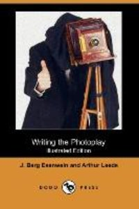 Writing the Photoplay (Illustrated Edition) (Dodo Press)