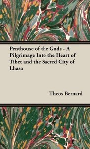 Penthouse of the Gods - A Pilgrimage into the Heart of Tibet and