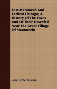 Lost Maramech And Earliest Chicago; A History Of The Foxes And O