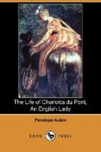 The Life of Charlotta Du Pont, an English Lady (Dodo Press)