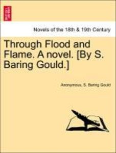 Through Flood and Flame. A novel. [By S. Baring Gould.] VOL. III