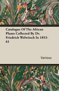 Catalogue Of The African Plants Collected By Dr. Friedrich Welwi