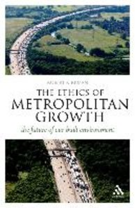 The Ethics of Metropolitan Growth: The Future of Our Built Envir
