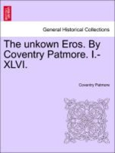 The unkown Eros. By Coventry Patmore. I.-XLVI.