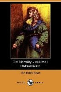 Old Mortality - Volume I (Illustrated Edition) (Dodo Press)