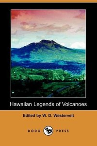 Hawaiian Legends of Volcanoes (Dodo Press)